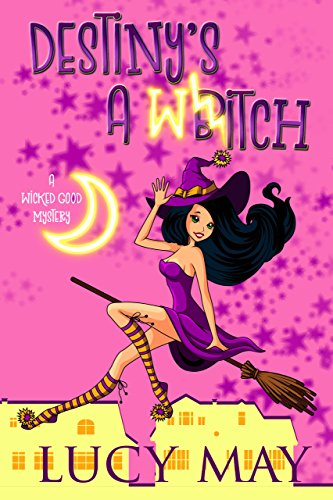Destiny's A Witch (Wicked Good Mystery Series Book 1) by [May, Lucy]