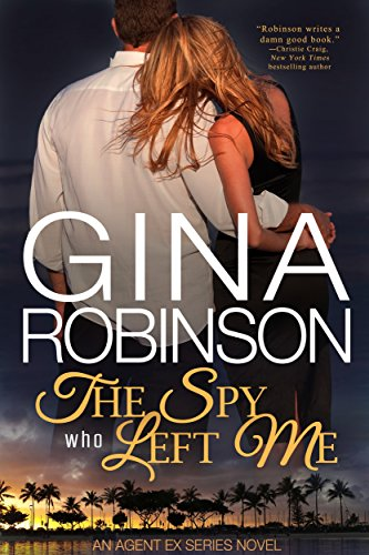 The Spy Who Left Me: An Agent Ex Series Novel (The Agent Ex Series Book 1) by [Robinson, Gina]