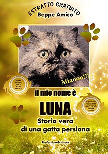Il mio nome è  Luna - Storia vera di una gatta persiana - Con 10 fiabe inedite in regalo - ESTRATTO GRATUITO (Italian Edition)