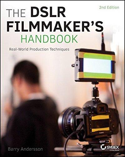 The DSLR Filmmaker's Handbook: Real-World Production Techniques (Camera Video Digital Real)