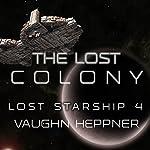 The Lost Colony: Lost Starship Series, Volume 4 | Vaughn Heppner