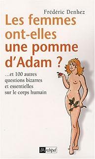 Les femmes ont-elles une pomme d'Adam ? : et 100 autres questions bizarres et essentielles sur le corps humain, Denhez, Frédéric