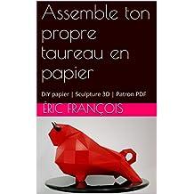 Assemble ton propre taureau en papier: DIY papier | Sculpture 3D | Patron PDF (Ecogami / sculpture en papier t. 53) (French Edition)