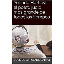 Yehudá Ha-Leví: el poeta judío más grande de todos los tiempos (Spanish Edition)