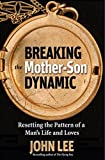 Breaking the Mother-Son Dynamic: Resetting the Patterns of a Man's Life and Loves
