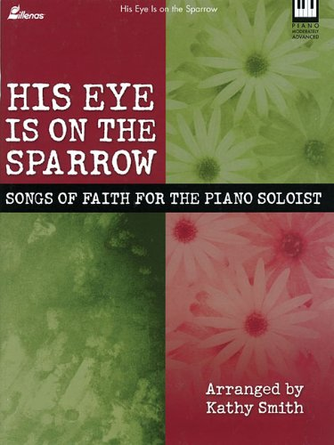 His Eye Is on the Sparrow: Songs of Faith for the Piano Soloist (Lillenas Publications)