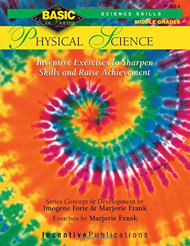 Physical Science BASIC/Not Boring 6-8+: Inventive Exercises to Sharpen Skills and Raise Achievement