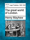 The great world of London, Henry Mayhew, 1240040202