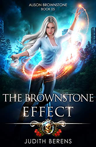 (The Brownstone Effect: An Urban Fantasy Action Adventure (Alison Brownstone Book)