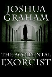 THE ACCIDENTAL EXORCIST (English Edition)