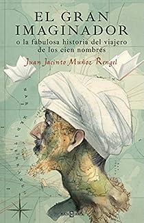 El gran imaginador o la fabulosa historia del viajero de los cien nombres par Juan Jacinto Muñoz Rengel
