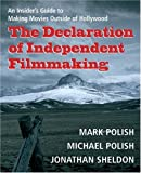 The Declaration of Independent Filmmaking: An Insider's Guide to Making Movies Outside of Hollywood