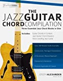 The Jazz Guitar Chord Compilation: Three Essential Jazz Chord Books in One