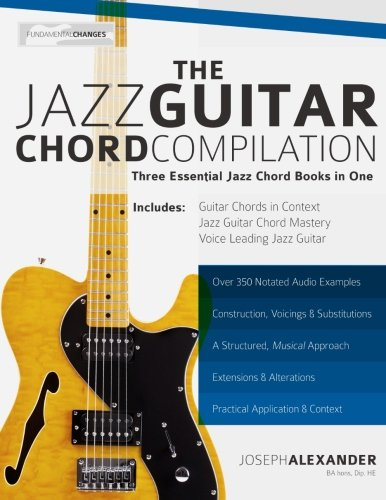 The Jazz Guitar Chord Compilation: Three Essential Jazz Chord Books in (One Voice Guitar Chords)