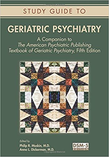 Book Study Guide to Geriatric Psychiatry: A Companion to the American Psychiatric Publishing Textbook of Geriatric Psychiatry