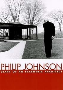 Philip Johnson: Diary of An Eccentric Architect