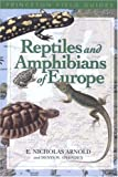 Reptiles and Amphibians of Europe, E. Nicholas Arnold, 0691114137