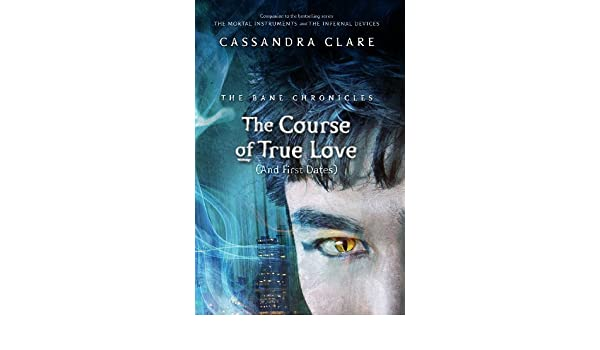 The Bane Chronicles 10: The Course of True Love (and First Dates) eBook: Sarah Rees Brennan, Cassandra Clare: Amazon.es: Tienda Kindle