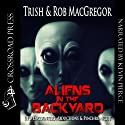 Aliens in the Backyard: UFOs, Abductions, and Synchronicity Audiobook by Rob MacGregor, Trish MacGregor Narrated by Kevin Pierce
