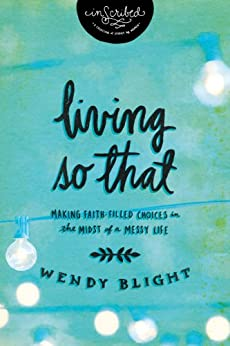 Living 'So That': Making Faith-Filled Choices in the Midst of a Messy Life (InScribed Collection) by [Blight, Wendy, InScribed,]