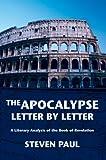 The Apocalypse--Letter by Letter, Steven Paul, 0595675913