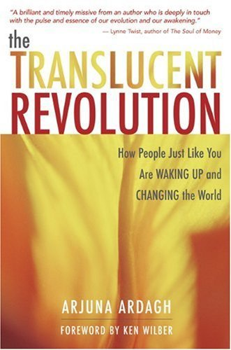 The Translucent Revolution: How People Just Like You Are Waking Up and Changing the World by [Ardagh, Arjuna]