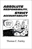Absolute Responsibility, Strict Accountability, Thomas C. Fairley, 1588203522
