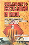 Challenges to Secularism in India : The Constitutional Ideal, Political Process and Prospects, Kaur, Manvinder, 8176291838