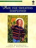 Fair Isle Sweaters Simplified, Ann Bourgeois and Eugene Bourgeois, 1564773116