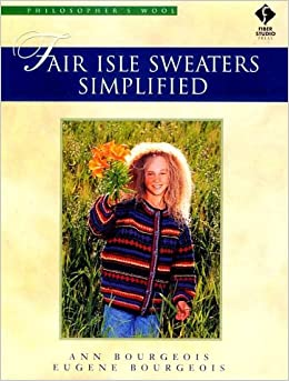 Fair Isle Sweaters Simplified: Philosopher's Wool: Ann Bourgeois ...