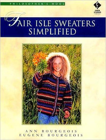 Fair Isle Sweaters Simplified: Philosopher's Wool: Ann Bourgeois ...