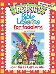 Instant Bible Lessons for Toddlers: God Takes Care of Me
