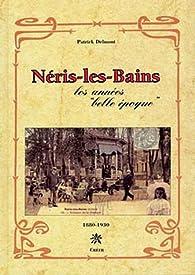 Néris-les-Bains : Les années 'belle époque' par Patrick Delmont