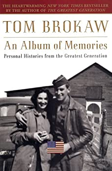 An Album of Memories: Personal Histories from the Greatest Generation by [Brokaw, Tom]