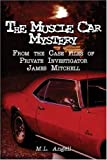 The Muscle Car Mystery, M. L. Angell, 1424149142