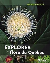 Explorer la Flore du Quebec par Michel Sokolyk