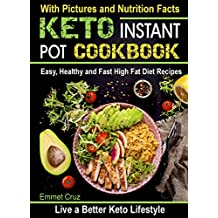 Keto Instant Pot Cookbook: Easy, Healthy and Fast High Fat Diet Recipes. Live a Better Keto Lifestyle. Ketogenic Meals (ketogenic lifestyle, keto diet ... foods, keto guide, ketogenic instant pot)