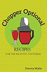Chopper Optional: Recipes For The Recently Toothless (The 7 Stages of Teeth) (Volume 1)
