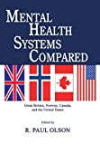 Mental Health Systems Compared : Great Britain, Norway, Canada, and the United States, R. Paul Olson, 0398076596