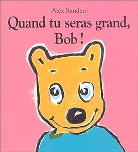 "Afficher ""Quand tu seras grand, Bob !"""