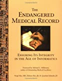 The Endangered Medical Record : Ensuring Its Integrity in the Age of Informatics, Slee, Vergil N. and Slee, Debora A., 0961525525