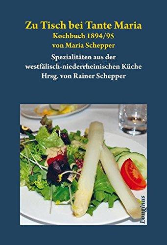 Zu Tisch bei Tante Maria: Kochbuch der westfälisch-niederrheinischen Küche von 1894/95