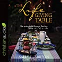 The Lifegiving Table: Nurturing Faith Through Feasting, One Meal at a Time Audiobook by Sally Clarkson Narrated by Sarah Zimmerman