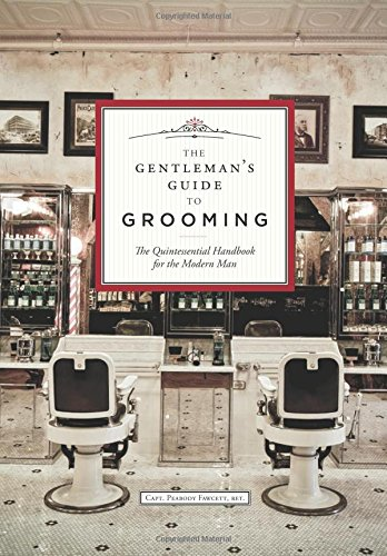 (The Gentleman's Guide to Grooming: The Quintessential Handbook for the Modern)