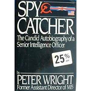 Spycatcher: The Candid Autobiography of a Senior Intelligence Officer Peter Wright