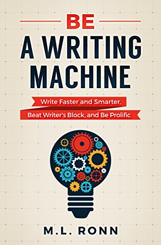 Be a Writing Machine: Write Faster and Smarter, Beat Writer's Block, and Be Prolific (English Edition)