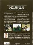 Image de Il grande libro dei cani da caccia. La specie, le cure, la prima educazione, l'addestramento