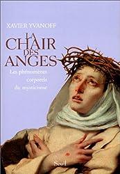 La Chair des anges : Les Phénomènes corporels du mysticisme