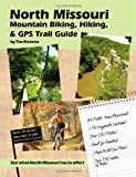 North Missouri Mountain Biking, Hiking, And Gps Trail Guide