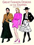 Great Fashion Designs of the Eighties Paper Dolls, Tom Tierney, 0486400743